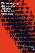 Die Verfolgung der Zeugen Jehovas in München 1933-1945