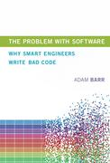 The Problem with Software: Why Smart Engineers Write Bad Code