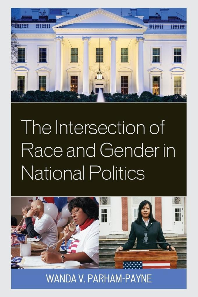 The Intersection of Race and Gender in National Politics als Taschenbuch