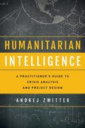 Humanitarian Intelligence: A Practitioner's Guide to Crisis Analysis and Project Design
