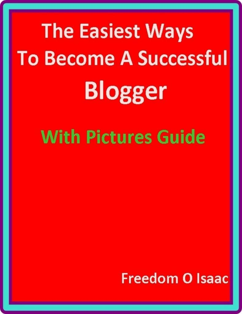 The Easiest Ways To Become A Successful Blogger...