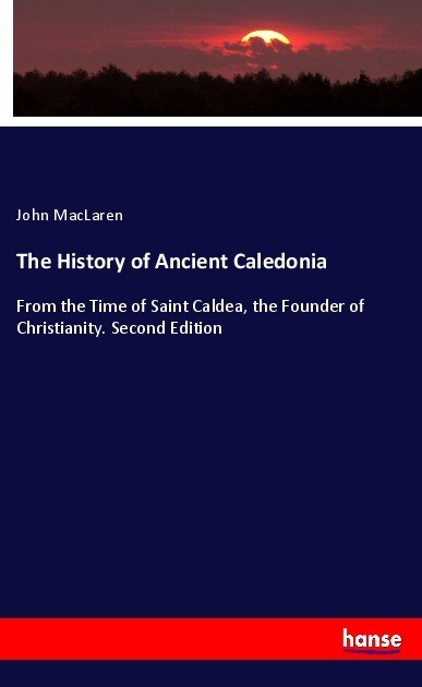 The History of Ancient Caledonia als Buch von J...