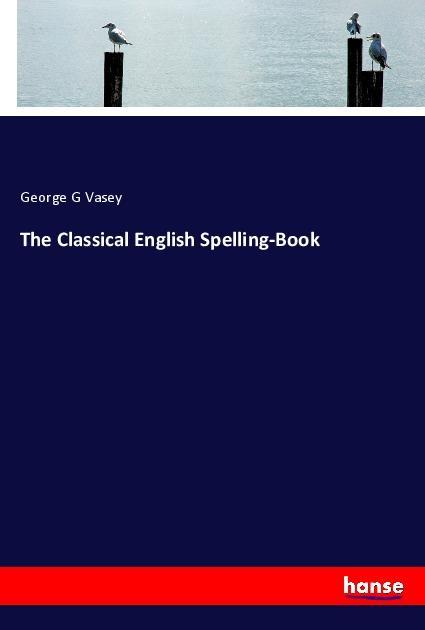 The Classical English Spelling-Book als Buch vo...