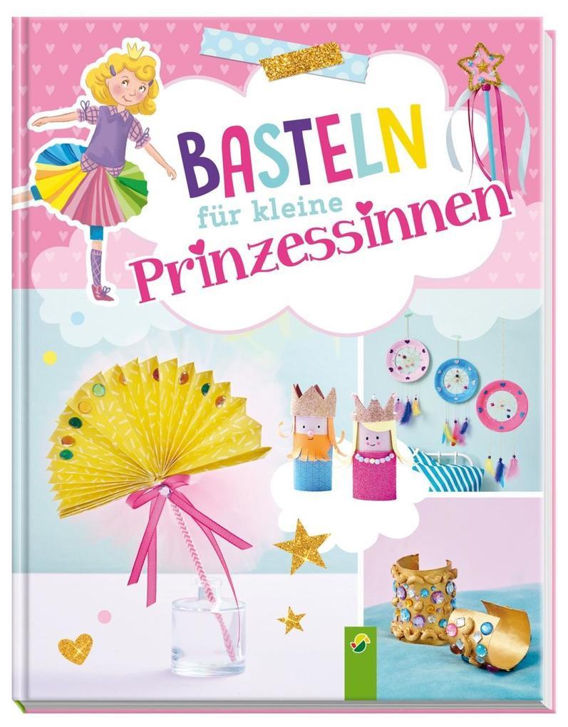 Basteln für kleine Prinzessinnen als Buch von J...