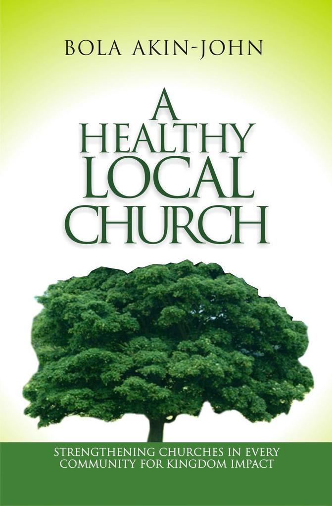 A Healthy Local Church Strengthening Churches I...