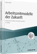 Arbeitszeitmodelle der Zukunft - inkl. Arbeitshilfen online