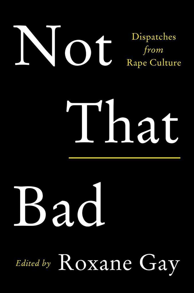 Not That Bad als eBook Download von Roxane Gay