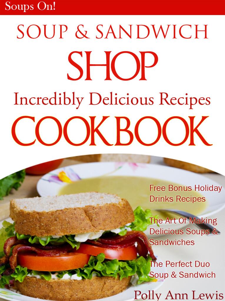 Soup & Sandwich Shop Incredible Delicious Recip...