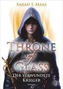 Throne of Glass 06 - Der verwundete Krieger
