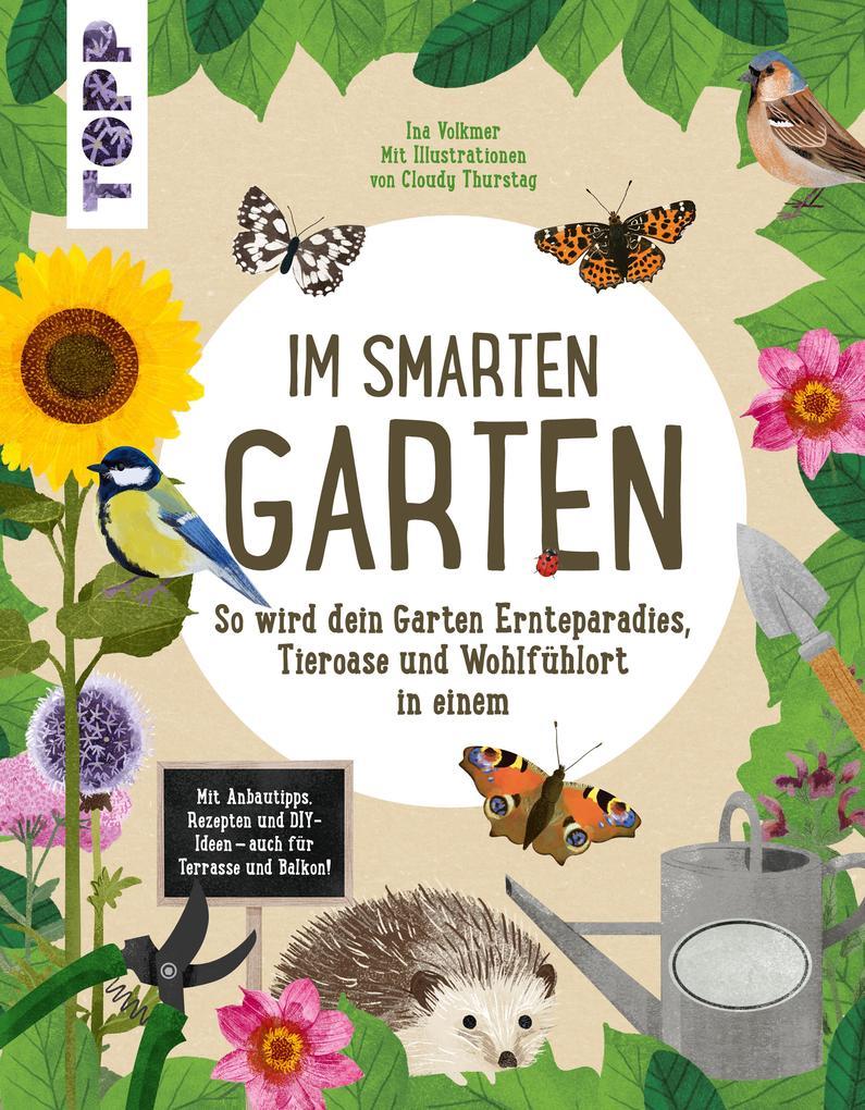 Im smarten Garten. So wird dein Garten Ernteparadies, Tieroase und Wohlfühlort in einem als eBook