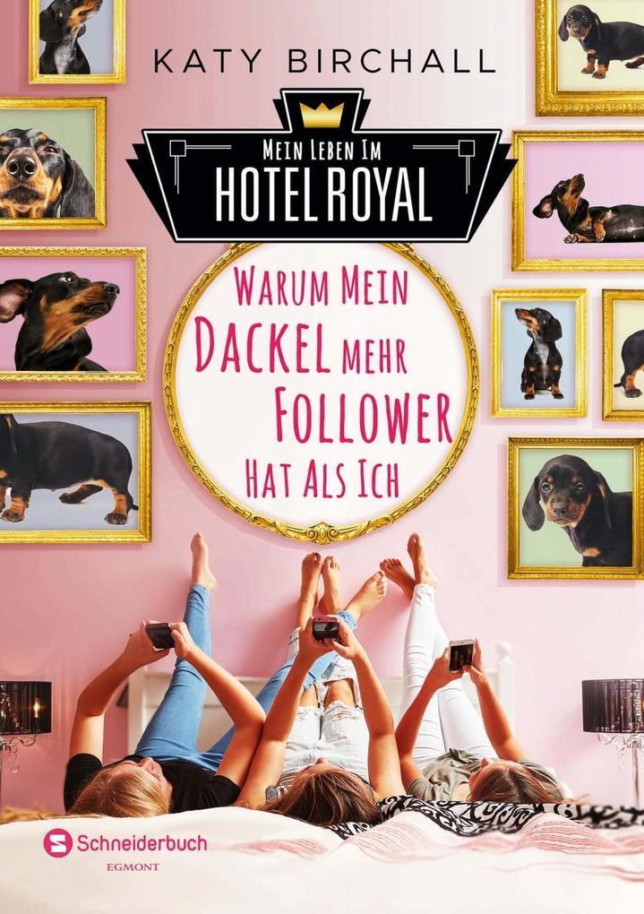 Mein Leben im Hotel Royal - Warum mein Dackel mehr Follower hat als ich als Buch