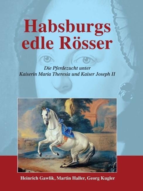 Habsburgs edle Rösser als Buch von Martin Haller