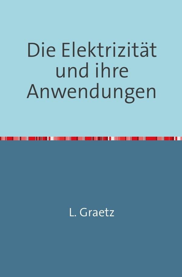 Die Elektrizität und ihre Anwendungen als Buch (kartoniert)