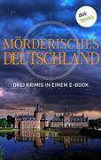 Mörderisches Deutschland - Drei Krimis in einem E-Book