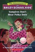 The Bailey School Kids #1: Vampires Don't Wear Polka Dots: Vampires Don't Wear Polka Dots