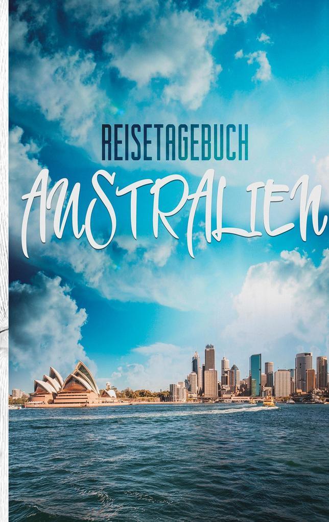Reisetagebuch Australien - Ein Reisetagebuch zu...