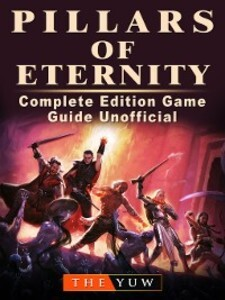 Pillars of Eternity Complete Edition Game Guide...