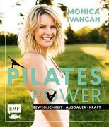 Pilates Power - Beweglichkeit, Ausdauer, Kraft: Mit Ernährungs- und Lifestyletipps