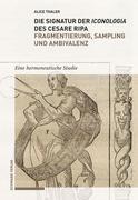 Die Signatur der Iconologia des Cesare Ripa: Fragmentierung, Sampling und Ambivalenz