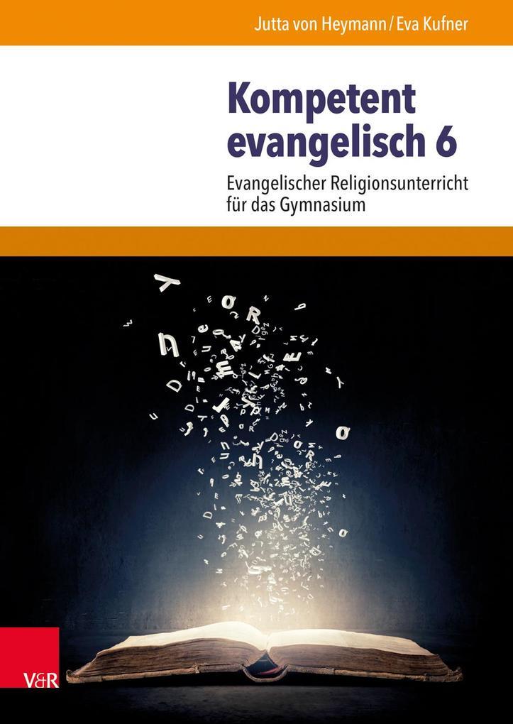 Kompetent evangelisch 6 als Buch von Jutta von ...