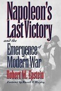Napoleon's Last Victory and the Emergence of Modern War