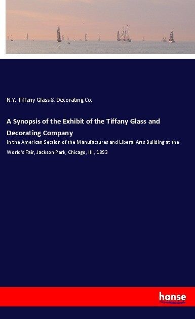 A Synopsis of the Exhibit of the Tiffany Glass ...