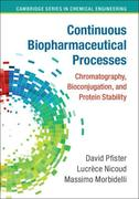 Continuous Biopharmaceutical Processes: Chromatography, Bioconjugation, and Protein Stability