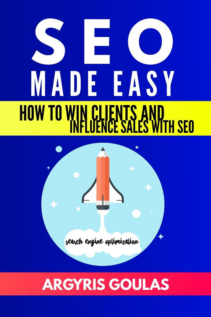 SEO Made Easy: How to Win Clients and Influence...