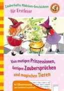 Zauberhafte Mädchengeschichten für Erstleser. Von mutigen Prinzessinnen, lustigen Zaubersprüchen und magischen Tieren