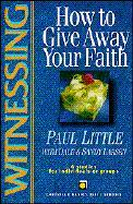 Witnessing: How to Give Away Your Faith als Taschenbuch