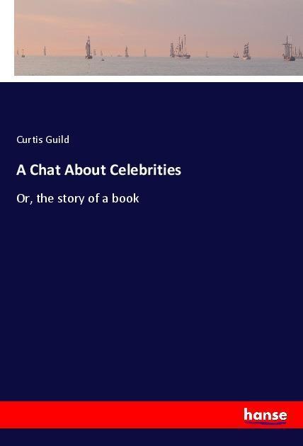 A Chat About Celebrities als Buch von Curtis Guild