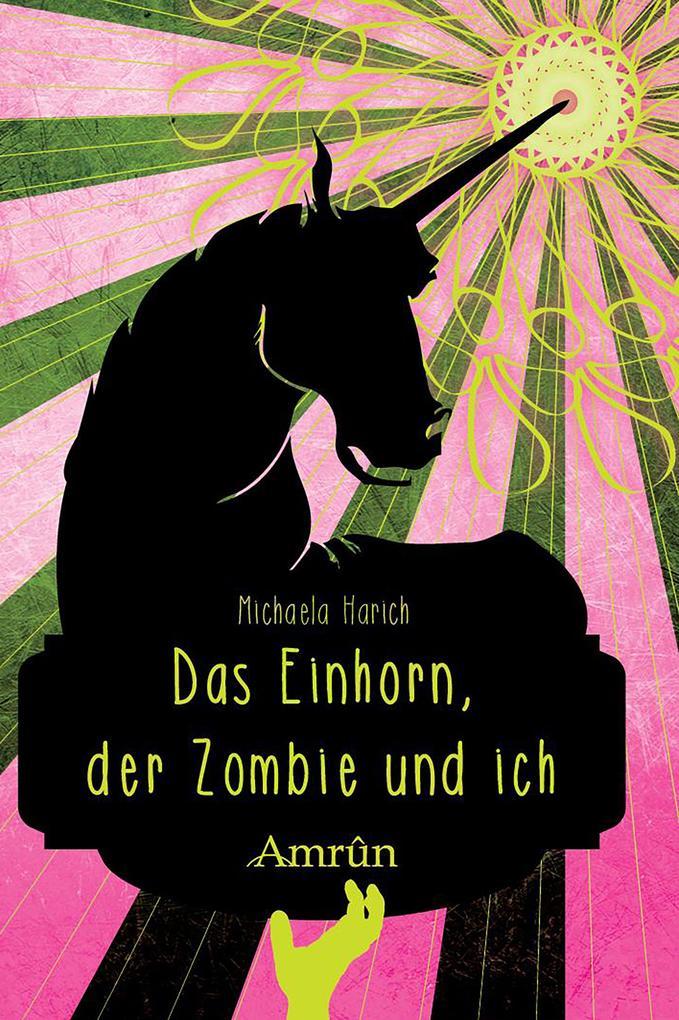 Der Zombie, das Einhorn und ich als eBook
