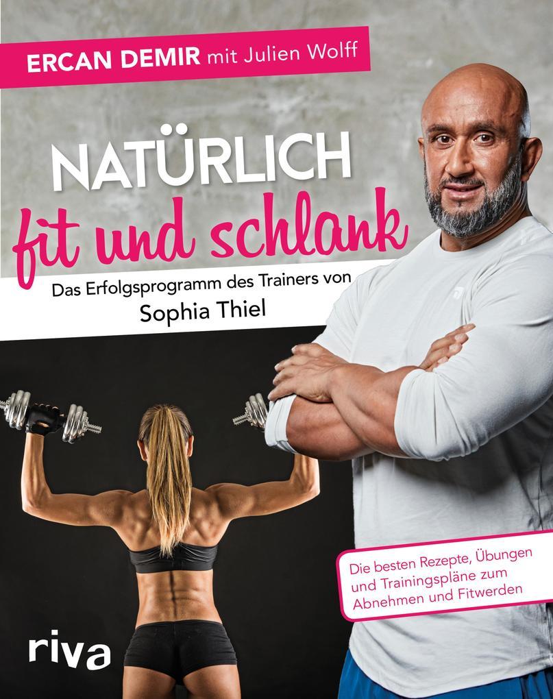 Natürlich fit und schlank - Das Erfolgsprogramm des Trainers von Sophia Thiel als eBook