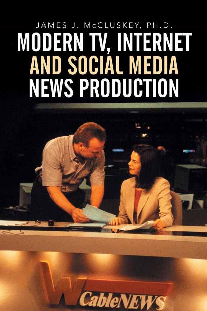 Modern Tv, Internet and Social Media News Produ...