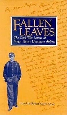 Fallen Leaves: The Civil War Letters of Major Henry Livermore Abbott als Buch (gebunden)