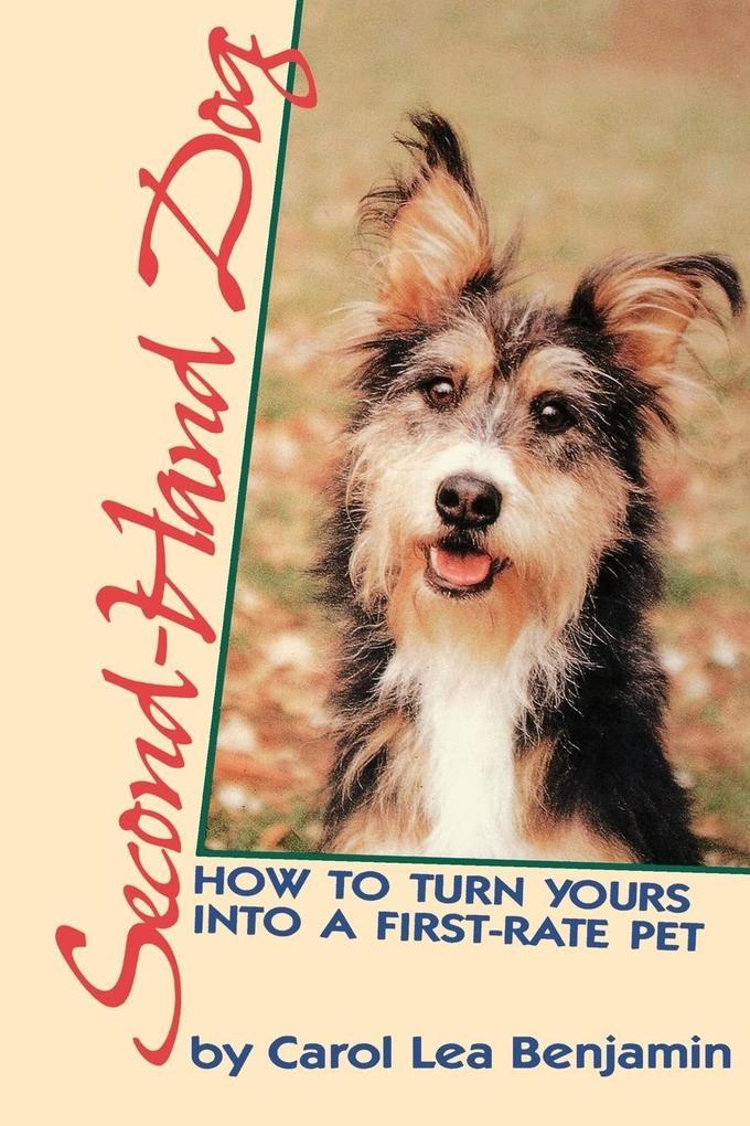 Second-Hand Dog: How to Turn Yours Into a First-Rate Pet als Taschenbuch