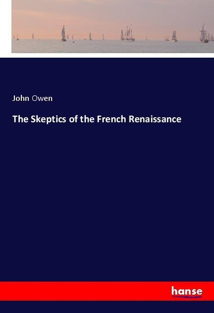 The Skeptics of the French Renaissance als Buch...