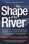 The Shape of the River: Long-Term Consequences of Considering Race in College and University Admissions Twentieth Anniversary Edition