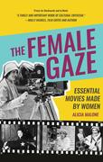 The Female Gaze: Essential Movies Made by Women (Women in Film & Cinema, Women Filmmakers, Feminism and Film)
