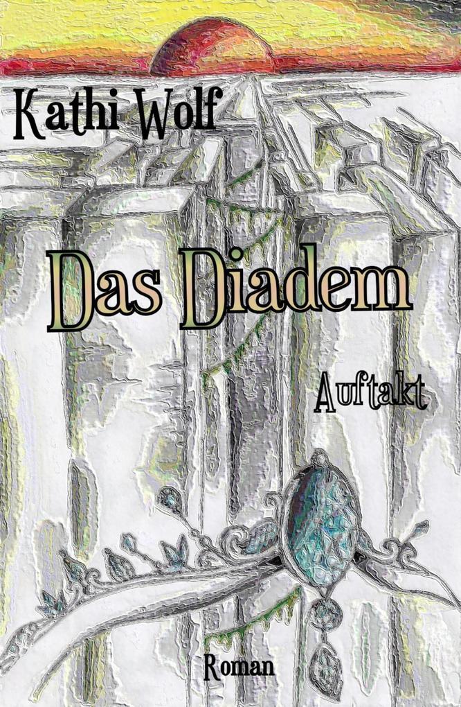 Das Diadem als eBook Download von Kathi Wolf