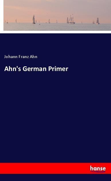 Ahn´s German Primer als Buch von Johann Franz Ahn