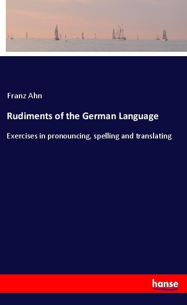 Rudiments of the German Language als Buch von F...