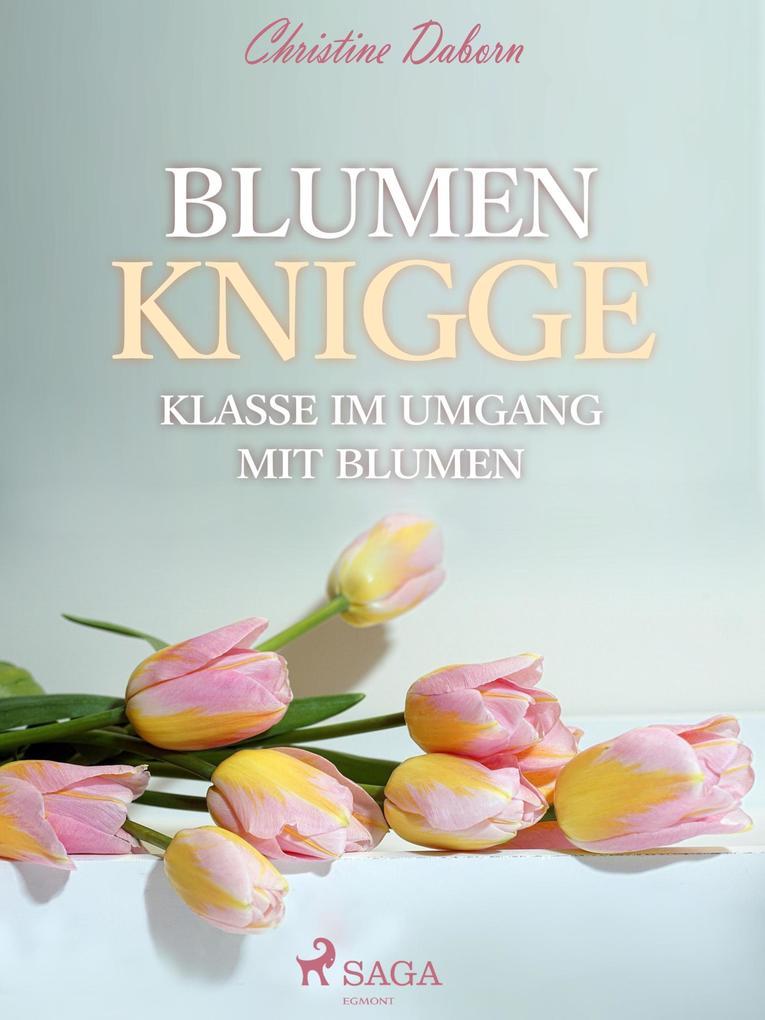 Blumen Knigge - Klasse im Umgang mit Blumen als eBook epub