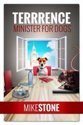 Terrrence Minister for Dogs (The Dog Prime Minister Series Book 2)