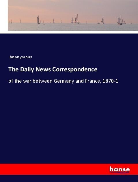 The Daily News Correspondence als Buch von Anon...
