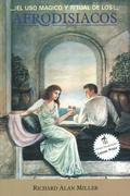 su uso magico y ritual de los Afrodisiacos = The Magical and Ritual Use of Aphrodisiacs