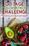 30-Tage-Vollwertkost-Challenge: Über 100 Köstliche Vollständige Nahrungsmittelrezepte, Zum des Gewichts zu verlieren und Fit zu bleiben