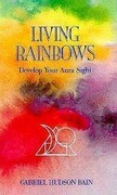 Living Rainbows: Develop Your Aura Sight
