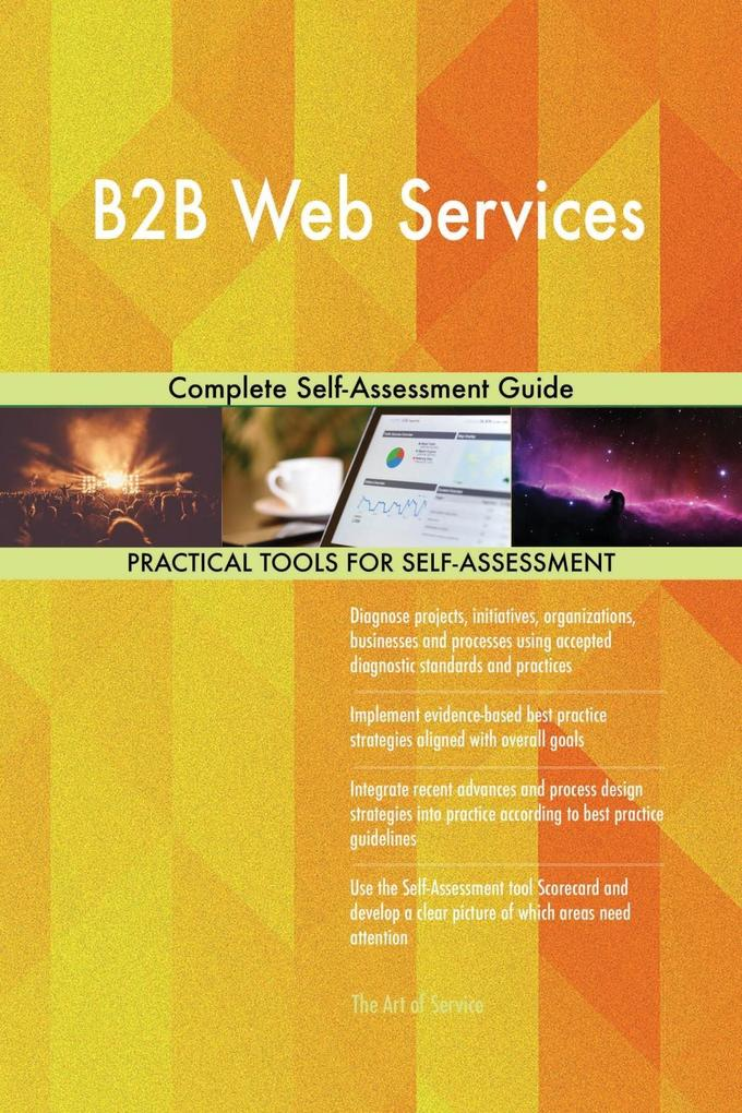 B2B Web Services Complete Self-Assessment Guide...