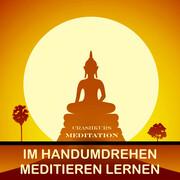 Meditation für Anfänger: Im Handumdrehen Meditieren lernen